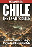Chile: the Expat's Guide, Nathan Lustig, 1491017953