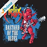 Bastard of the Blues [Explicit]
