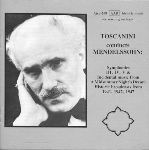 Arturo Toscanini Conducts Mendelssohn Symphonies 3, 4, and 5 and Incidental Music from A Midsummer's Night Dream by J.McLaughlin