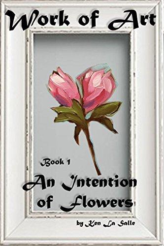 Work of Art: An Intention of Flowers by Ken La Salle