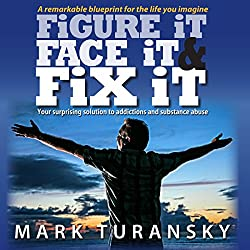 Figure It Face It & Fix It: Your Surprising Solution to Addictions and Substance Abuse