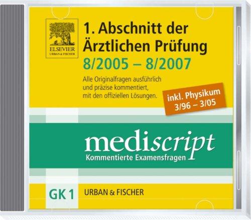 MEDISCRIPT-CD-ROM GK1, Erster Abschnitt der Ärztlichen Prüfung 8/05-8/07 inkl. PHYSIKUM 3/96-3/05