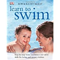 Learn To Swim: Step-By-Step Water Confidence And Safety Skills For Babies And Young Children