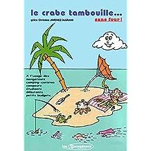 Le crabe tambouille sans four !: 115 recettes simples et économiques pour confectionner gâteaux, gratins, pizzas ou tartes, etc... à réaliser avec ou sans four! (French Edition)