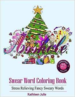 Amazon Swear Word Coloring Book Christmas Edition Stress Relieving Classic Insults To Color Adult Books 9780997720563 Kathleen Julie