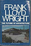The Future of Architecture, Frank Lloyd Wright, 0452004462