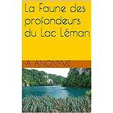 La Faune des profondeurs du Lac Léman (French Edition)