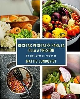 Recetas vegetales para la olla a presión: 51 deliciosas recetas (Spanish Edition): Mattis Lundqvist: 9781978390348: Amazon.com: Books