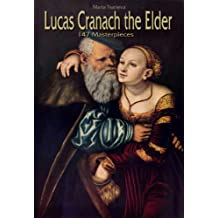 Lucas Cranach the Elder: 147 Masterpieces (Annotated Masterpieces Book 91)