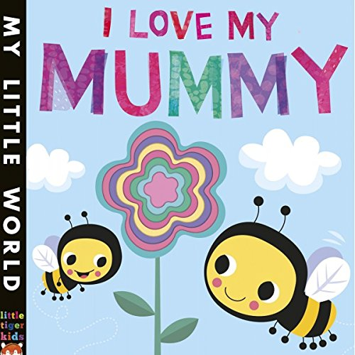I Love My Mummy: A blossoming book of giving (My Little World) PDF
