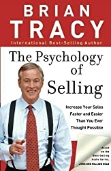 The Psychology of Selling: Increase Your Sales Faster and Easier Than You Ever Thought Possible: How to Sell More, Easier, and Faster Than You Ever Thought Possible by Tracy, Brian (2006)