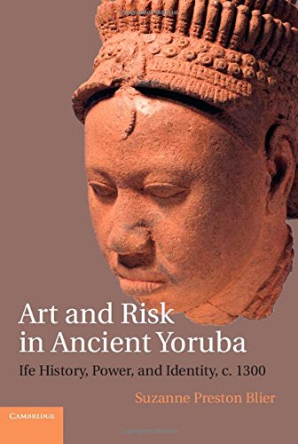 Art and Risk in Ancient Yoruba: Ife History, Power, and Identity, c. 1300 by Cambridge University Press