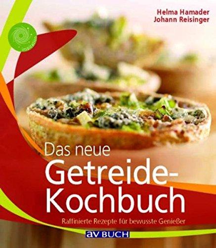 Das neue Getreidekochbuch: Raffinierte Rezepte für bewusste Genießer (Inspiration Kochen)