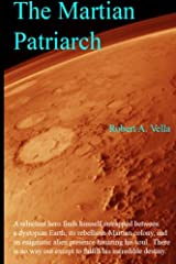 The Martian Patriarch: A Reluctant Hero Finds Himself Entrapped Between a Dystopian Earth, Its Rebellious Martian Colony, and an Enigmatic Alien ... Out Except to Fulfill His Incredible Destiny. Paperback