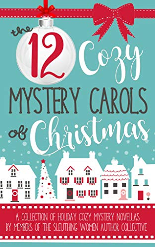 The 12 Cozy Mystery Carols of Christmas: A Collection of Holiday Cozy Mystery Novellas by Members of the Sleuthing Women Author Collective by [Ridder Aspenson , Carolyn , Stapleton, Rachael, Mallory, Ava, St. James, Jenna , Waller, K.M., Turner, Laina, Cheever, Sam, Damore, Stephanie , Boles, Susan, Tricia L. Sanders, Wendy Meadows, Tara Meyers]