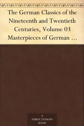The German Classics of the Nineteenth and Twentieth Centuries, Volume 03Masterpieces of German Literature Translated into English. in Twenty Volumes