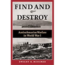 Find and Destroy: Antisubmarine Warfare in World War I by Dwight R. Messimer (2001-09-04)
