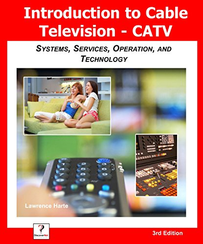 Introduction to Cable TV (CATV): Systems, Services, Operation, and Technology (Systems Stb)