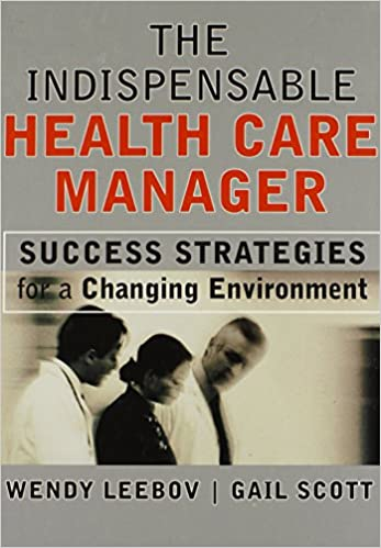 The Indispensable Health Care Manager: Success Strategies for a Changing Environment (Jossey-Bass Health Series)