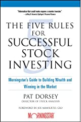 The Five Rules for Successful Stock Investing: Morningstar's Guide to Building Wealth and Winning in the Market Kindle Edition
