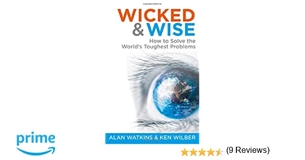 Wicked & Wise: How to Solve the World's Toughest Problems (Wicked ...