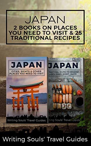 Japan: 2 Book - Cities, Sights & Other Places You NEED To Visit & 25 Traditional Recipes For Breakfast, Lunch, Dinner, Dessert, Snacks (Tokyo,Yokohama,Osaka,Nagoya,Kyoto,Kawasaki,Saitama 1)