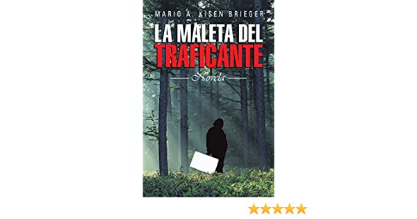 Amazon.com: La Maleta Del Traficante: Novela (Spanish Edition) eBook: Mario A. Kisen Brieger: Kindle Store