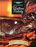 Successful Walleye Fishing: The Complete How-To Guide for Finding & Catching Walleyes Year-Round (The Freshwater Angler)