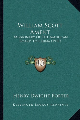 Read Online William Scott Ament: Missionary Of The American Board To China (1911) ebook