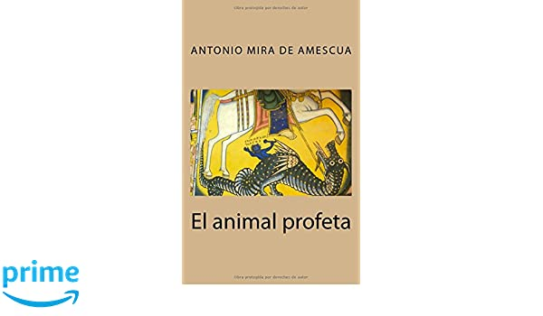 Amazon.com: El animal profeta (Spanish Edition) (9781537633435): Antonio Mira de Amescua: Books