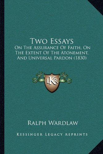 Two Essays: On The Assurance Of Faith, On The Extent Of The Atonement, And Universal Pardon (1830) pdf epub