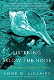 Listening Below the Noise: The Transformative Power of Silence by  Anne D. LeClaire in stock, buy online here
