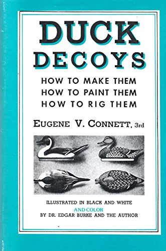 Duck Decoys: How to Make Them How to Paint Them How to Rig Them ()
