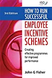 How to Run Successful Employee Incentive Schemes: Creating Effective Programs for Improved Performance