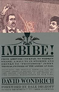 "Imbibe!: From Absinthe Cocktail to Whiskey Smash, a Salute in Stories and Drinks to ""Professor"" Jerry Thomas, Pioneer of the American Bar Featuring the Original Formulae"