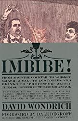 "Imbibe!: From Absinthe Cocktail to Whiskey Smash, a Salute in Stories and Drinks to ""Professor"" Jerry Thomas, Pioneer of the American Bar Featuringthe ... and a Selection of New Drinks Contributed in"