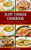 Slow Cooker Cookbook: Simple and Delicious Crock-Pot Dinner Recipes for Busy People on a Budget: Healthy Dump Dinners and One-Pot Meals (Breakfast, Lunch and Dinner Made Simple Book 1)