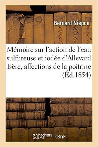 Livre gratuits en ligne Mémoire sur l'action de l'eau sulfureuse et iodée d'Allevard Isère, affections de la poitrine 1854 epub, pdf