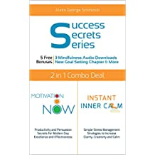 Motivation Now & Instant Inner Calm 2 Books in 1: Productivity & Persuasion Secrets with Simple Stress Management Strategies to Increase Effective Communication, ... & Calm (60 Minute Success Secrets Series)