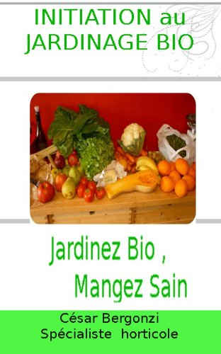 INITIATION AU JARDINAGE BIO (French Edition)
