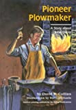 img - for Pioneer Plowmaker, A Story about John Deere by David R. Collins (2001-10-02) book / textbook / text book