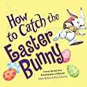 How to Catch the Easter Bunny Audiobook by Adam Wallace Narrated by Kirby Heyborne