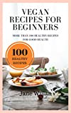 Vegan Recipes for Beginners: More Than 100 Healthy Recipes for Good Health
