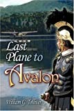 Last Plane to Avalon, William Tolliver, 142415541X