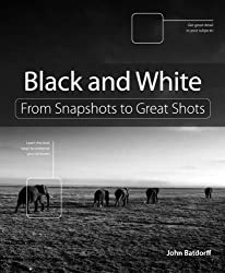 Black and White: From Snapshots to Great Shots 1st (first) Edition by Batdorff, John published by Peachpit Press (2011)
