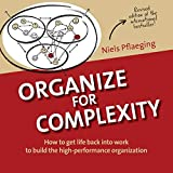 img - for Organize for Complexity: How to Get Life Back Into Work to Build the High-Performance Organization (BetaCodex Publishing) book / textbook / text book