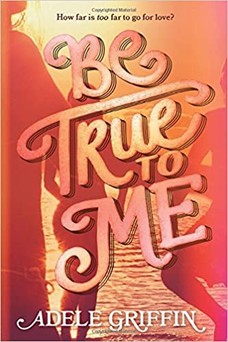 Amazon.com: Be True to Me (9781616206758): Griffin, Adele: Books