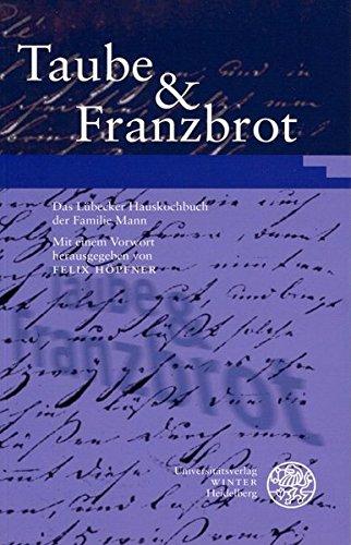 Taube & Franzbrot: Das Lübecker Hauskochbuch der Familie Mann
