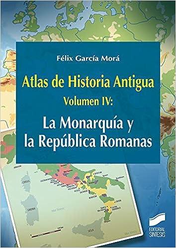 Atlas de Historia Antigua. Volumen 4: La Monarquía y la República Romanas: 28 Ciencias Sociales y Humanidades: Amazon.es: García Morá, Félix: Libros