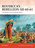 Boudicca's Rebellion AD 60–61: The Britons rise up against Rome (Campaign)